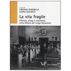 La vita fragile. Infanzia, disagi e assistenza nella Milano del lungo Ottocento