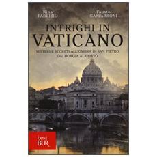 Intrighi in Vaticano. Misteri e segreti all'ombra di San Pietro, dai Borgia al Corvo