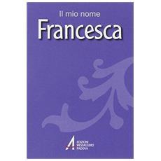 Francesca. Il mio nome