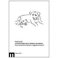 Protezione degli animali in Europa. Esseri senzienti da tutelare o soggetti pericolosi (La)