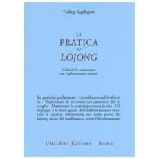 La pratica del lojong. coltivare la compassione con l'addestramento mentale