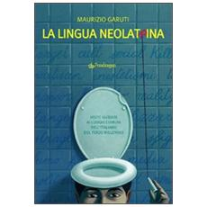 La lingua neolatrina. Visite guidate ai luoghi comuni dell'italiano del terzo millennio