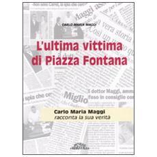 L'ultima vittima di piazza Fontana. Carlo Maria Maggi racconta la sua verità