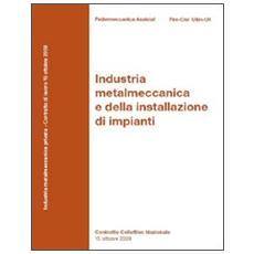Contratto collettivo nazionale. Industria metalmeccanica e della installazione di impianti 2011