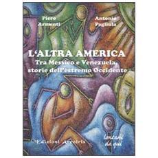 L'altra America. Tra Messico e Venezuela, storie dell'estremo Occidente