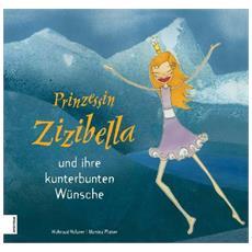 Prinzessin Zizibella und ihre kunterbunten Wuensche