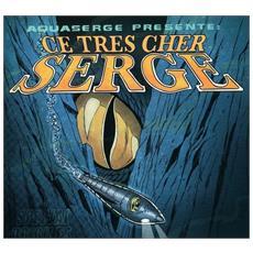 Aquaserge - Ce Cher Le Serge