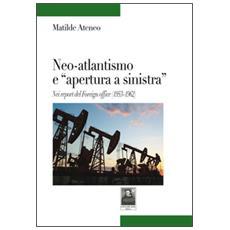 Neo-atlantismo e «apertura a sinistra». Nei report del Foreign office (1953-1962)