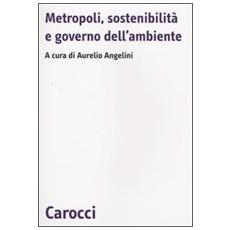 Metropoli, sostenibilità e governo dell'ambiente