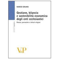 Gestione, bilancio e sostenibilità economica degli enti ecclesiastici. Diocesi, parrocchie e istituti religiosi. Con CD-ROM