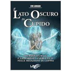 Il lato oscuro di Cupido. Sovrannaturale e vampirismo energetico nelle relazioni di coppia