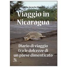 Viaggio in Nicaragua. Diario di viaggio tra le dolcezze di un paese dimenticato