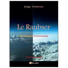 Le Raubser (la lingua universale)