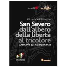 San Severo dall'albero della libertà al tricolore. Memorie del Risorgimento