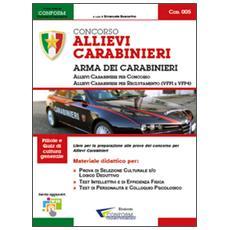 Concorso allievi Carabinieri. Arma dei Carabinieri. Manuale per la preparazione completa