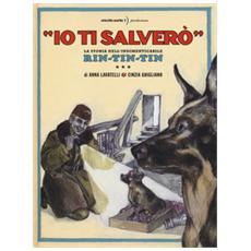 «Io ti salverò». La storia dell'indimenticabile Rin-Tin-Tin. Ediz. a colori