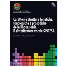 Caratteri e strutture fonetiche, fonologiche e prosodiche della lingua sarda. il sintetizzatore vocale sintesa. con dvd