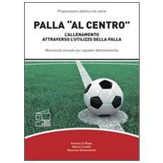 Palla «al centro». L'allenamento attraverso l'utilizzo della palla
