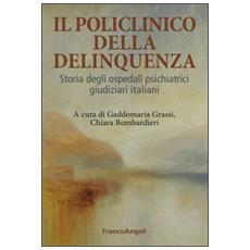 Il Policlinico della delinquenza. Storia degli ospedali psichiatrici giudiziari italiani