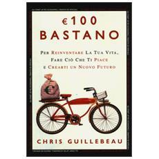 Euro 100 bastano. Per reinventare la tua vita, fare ciò che ti piace e crearti un nuovo futuro