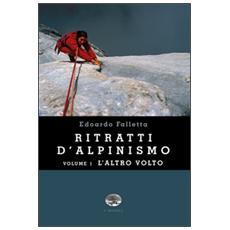 Ritratti d'alpinismo. Vol. 1: L'altro volto.
