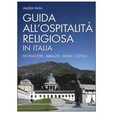 Guida all'ospitalit� religiosa in Italia. Monasteri, abbazie, eremi, ostelli