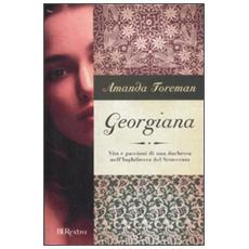 Georgiana. Vita e passioni di una duchessa nell'Inghilterra del Settecento