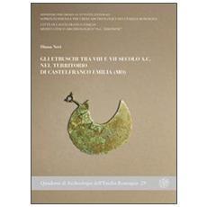 Gli etruschi tra VIII e VII sec. a. C. nel territorio di Castelfranco Emilia (Mo)