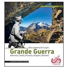 Grande guerra. Alla scoperta dei luoghi. Adamello, Garda, Pasubio, Altipiani, Dolomiti