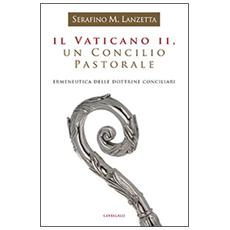 Il Vaticano II, un Concilio pastorale. Ermeneutica delle dottrine conciliari