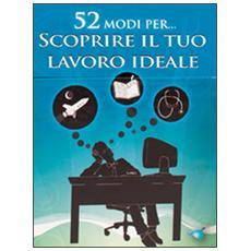 52 modi per. . . scoprire il tuo lavoro ideale. 52 carte
