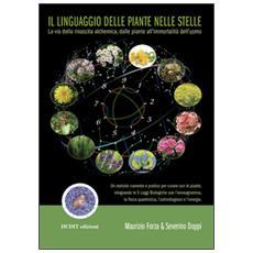 Il linguaggio delle piante nelle stelle. La via della rinascita alchemica, dalle piante all'immortalità dell'uomo