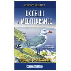 Uccelli del Mediterraneo. Guida all'osservazione. Ediz. a colori