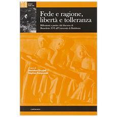 Fede e ragione, libertà e tolleranza. Riflessioni a partire dal Discorso di Benedetto XVI all'Universita' di Ratisbona