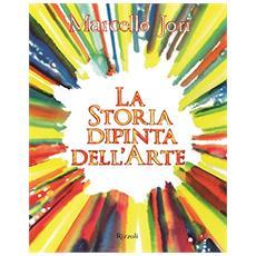 La storia dipinta dell'arte. Ediz. a colori