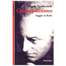 Cosmopolitismo. Saggio su Kant. Dal cittadino del mondo al mondo dei cittadini