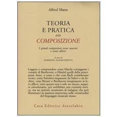 Teoria e pratica della composizione. I grandi compositori come maestri e come allievi