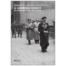 Governo D�nitz. Gli ultimi giorni del Terzo Reich (Il)