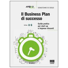 Business plan di successo. Guida pratica per start-up e imprese vincenti. Con CD-ROM