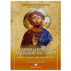 L'anno liturgico pellegrini nel tempo. Itinerario educativo alla sequela di Cristo