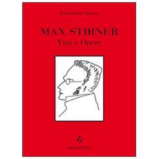 Max Stirner. Vita e opere
