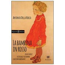 La bambina in rosso. Egon Schiele visto dalle sue donne e dai contemporanei