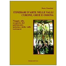 Itinerari d'arte nelle valli Curone, Grue e Ossona. Viaggio alla scoperta del patrimonio artistico delle valli tortonesi