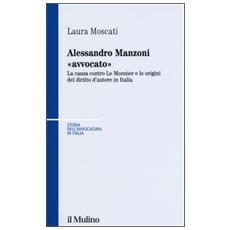 Alessandro Manzoni «avvocato». La causa contro Le Monnier e le origini del diritto d'autore in Italia