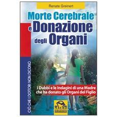 Morte cerebrale e donazione degli organi. I dubbi e le indagini di una madre che ha donato gli organi del figlio