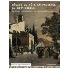 Récits de fête en provence au XIX siècle. Le préfet statisticien et le maires ethnographes