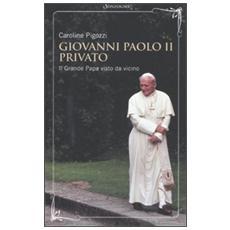 Giovanni Paolo II privato. Il grande papa visto da vicino