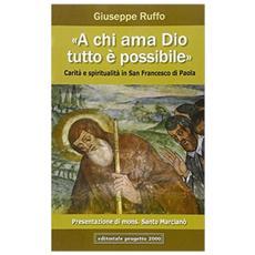 «A chi ama Dio, tutto è possibile». Carità e spiritualità in san Francesco di Paola