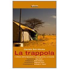 La trappola. L'odissea dell'emigrazione, il respingimento, la rinascita