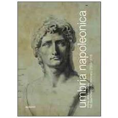 Umbria napoleonica. Storia, arte e cultura nel dipartimento del Trasimeno (1809-1814)